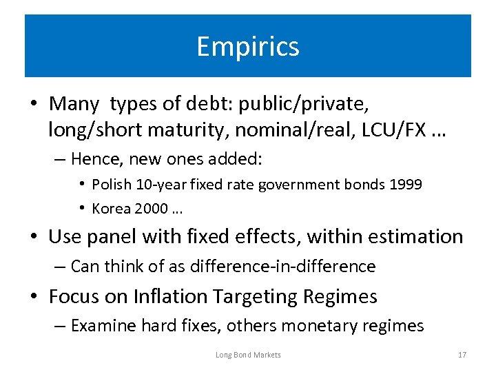 Empirics • Many types of debt: public/private, long/short maturity, nominal/real, LCU/FX … – Hence,