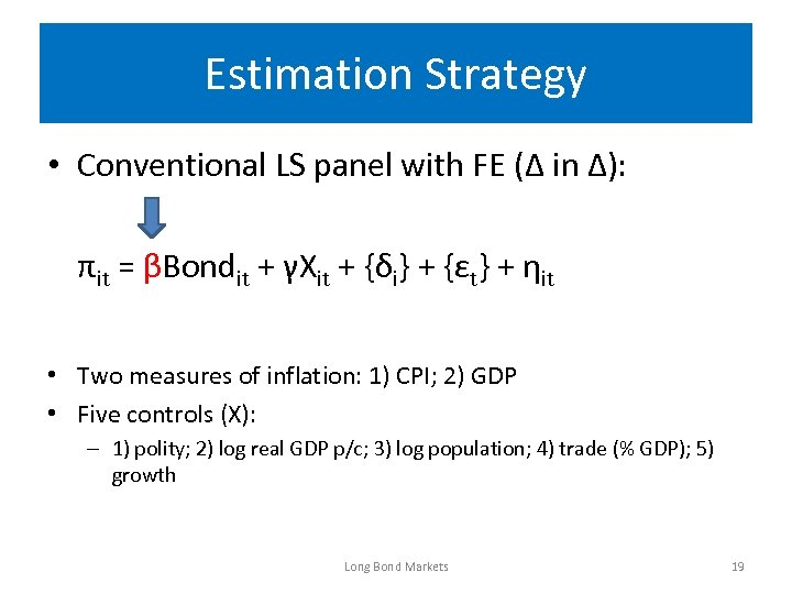 Estimation Strategy • Conventional LS panel with FE (Δ in Δ): πit = βBondit