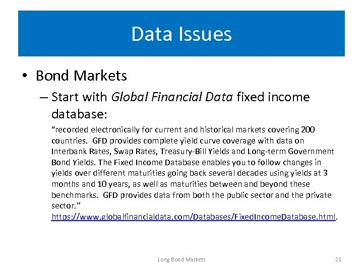 Data Issues • Bond Markets – Start with Global Financial Data fixed income database: