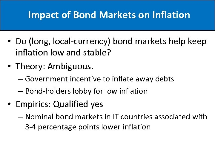 Impact of Bond Markets on Inflation • Do (long, local-currency) bond markets help keep