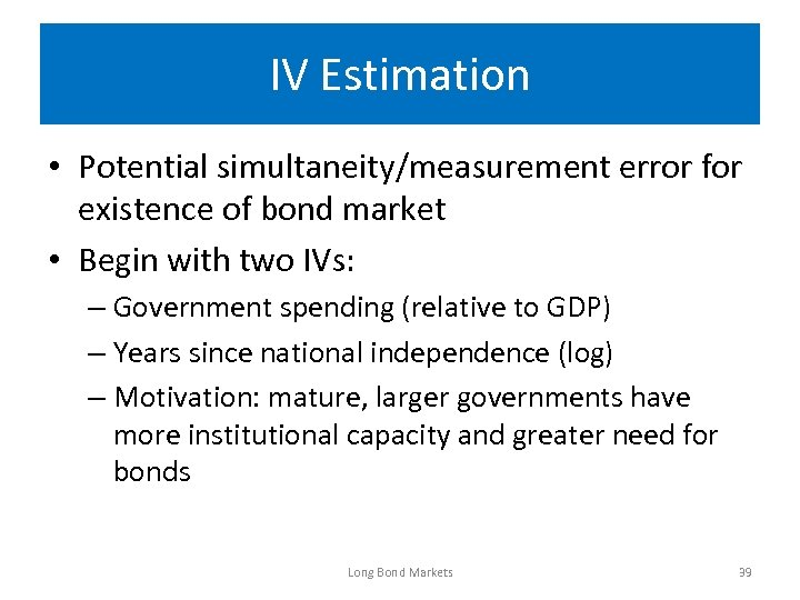 IV Estimation • Potential simultaneity/measurement error for existence of bond market • Begin with