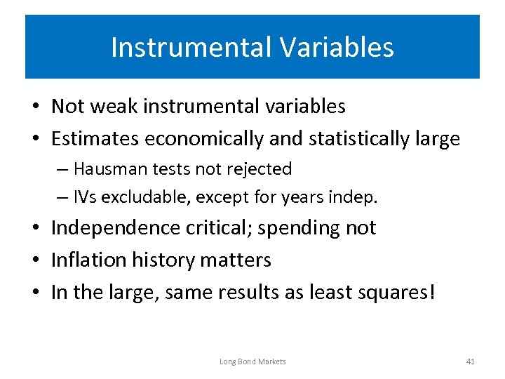 Instrumental Variables • Not weak instrumental variables • Estimates economically and statistically large –