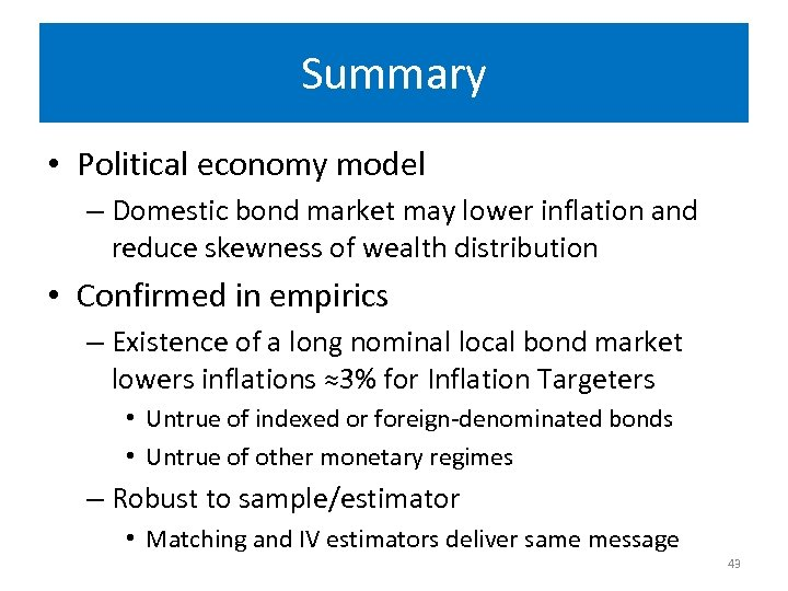 Summary • Political economy model – Domestic bond market may lower inflation and reduce