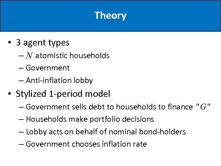 Theory • 3 agent types – atomistic households – Government – Anti-inflation lobby •