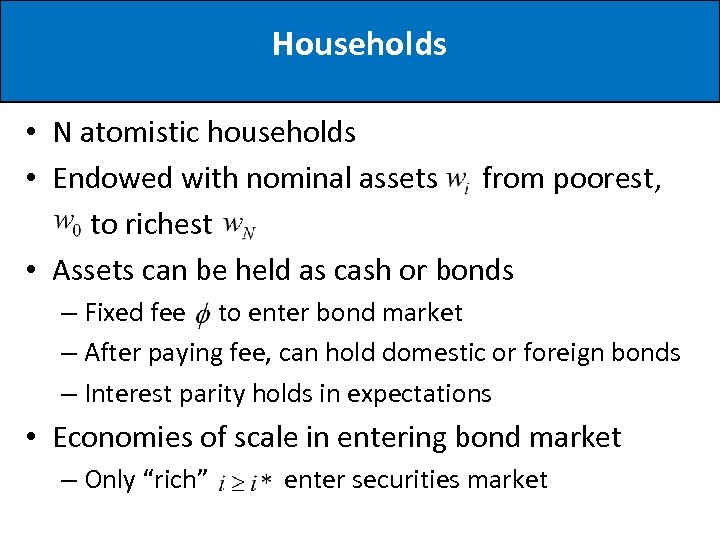 Households • N atomistic households • Endowed with nominal assets from poorest, to richest