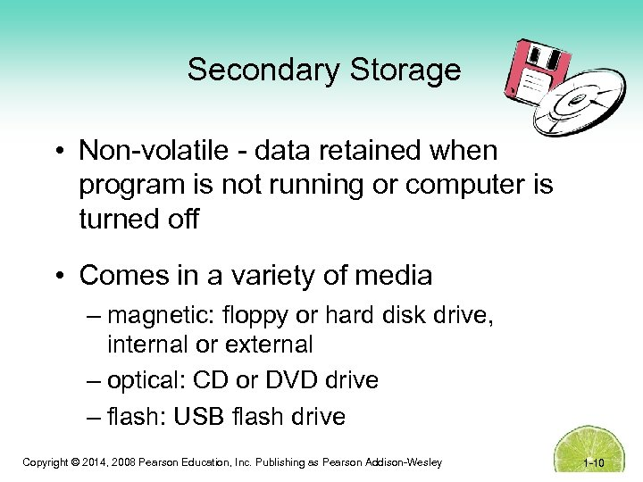 Secondary Storage • Non-volatile - data retained when program is not running or computer
