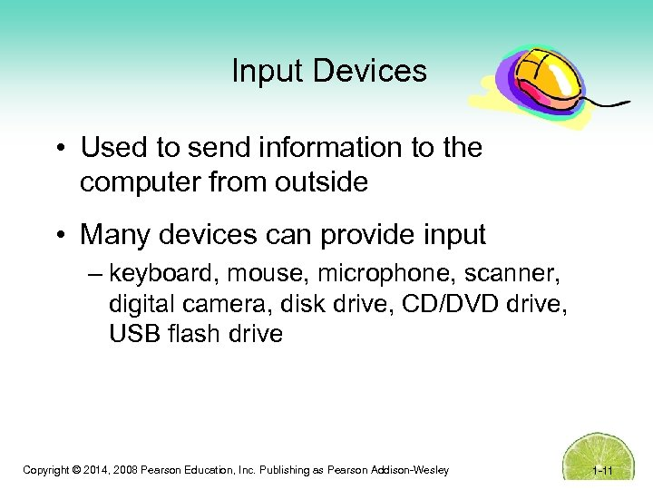 Input Devices • Used to send information to the computer from outside • Many