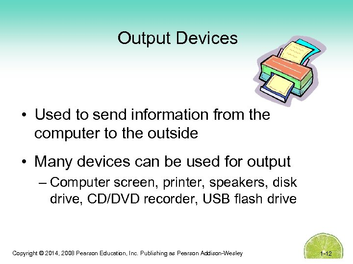 Output Devices • Used to send information from the computer to the outside •