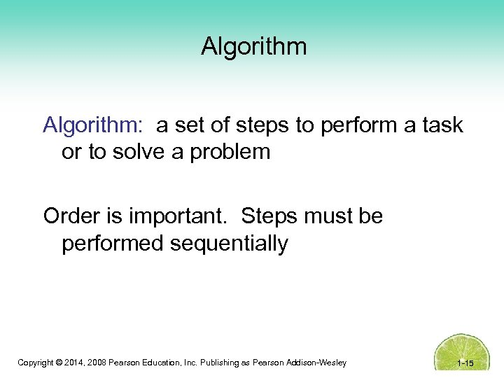 Algorithm: a set of steps to perform a task or to solve a problem