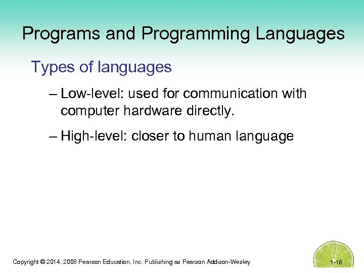Programs and Programming Languages Types of languages – Low-level: used for communication with computer