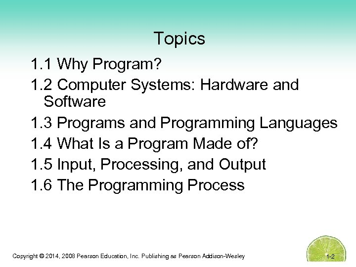 Topics 1. 1 Why Program? 1. 2 Computer Systems: Hardware and Software 1. 3