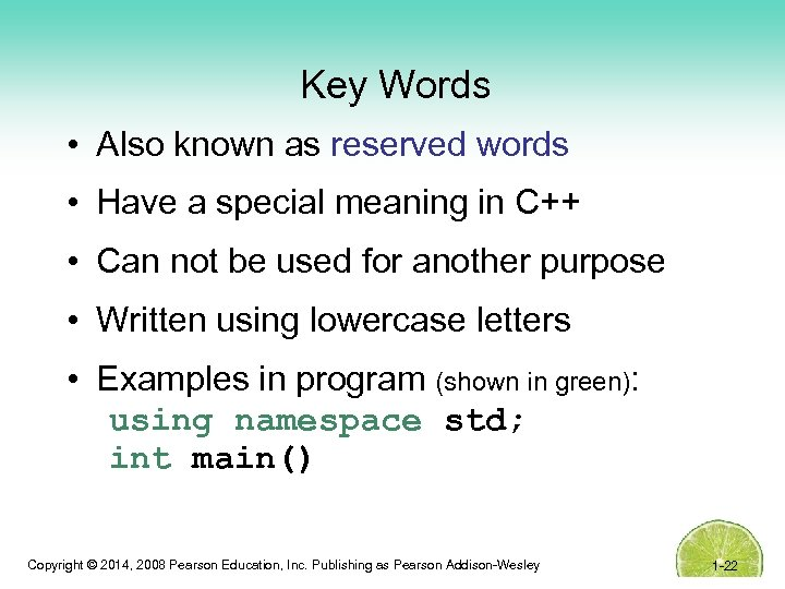 Key Words • Also known as reserved words • Have a special meaning in