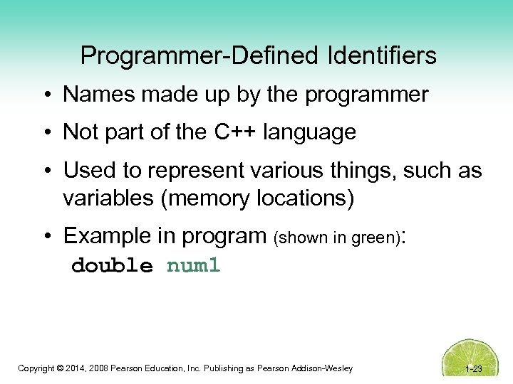 Programmer-Defined Identifiers • Names made up by the programmer • Not part of the