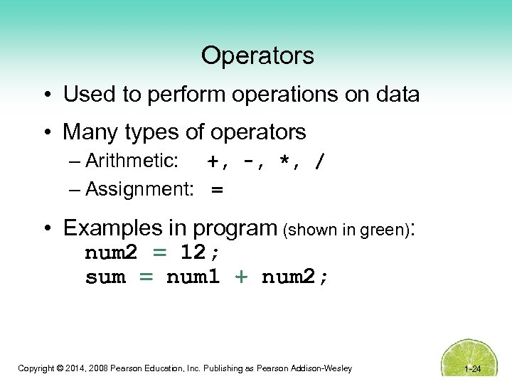 Operators • Used to perform operations on data • Many types of operators –