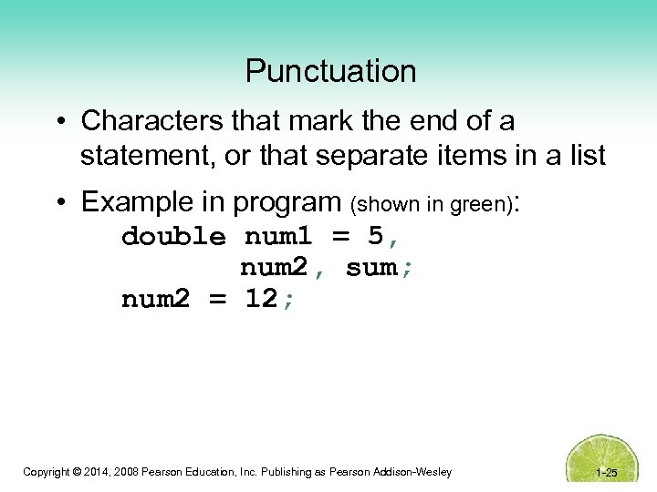 Punctuation • Characters that mark the end of a statement, or that separate items