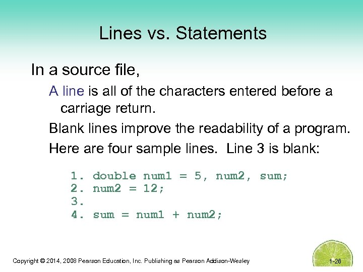 Lines vs. Statements In a source file, A line is all of the characters