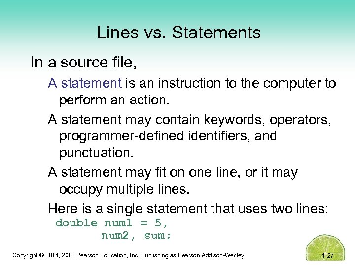 Lines vs. Statements In a source file, A statement is an instruction to the