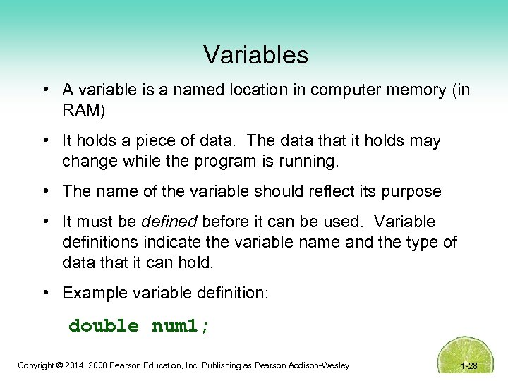 Variables • A variable is a named location in computer memory (in RAM) •
