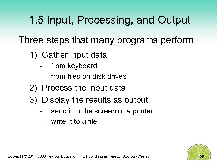 1. 5 Input, Processing, and Output Three steps that many programs perform 1) Gather