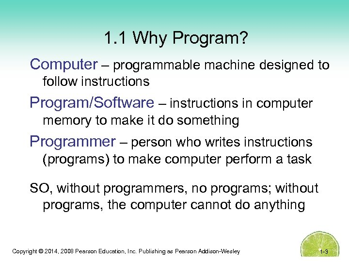 1. 1 Why Program? Computer – programmable machine designed to follow instructions Program/Software –