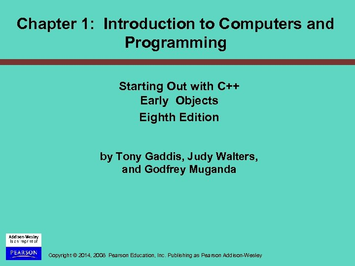 Chapter 1: Introduction to Computers and Programming Starting Out with C++ Early Objects Eighth