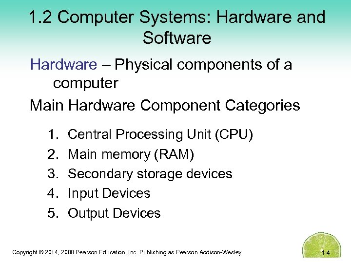 1. 2 Computer Systems: Hardware and Software Hardware – Physical components of a computer