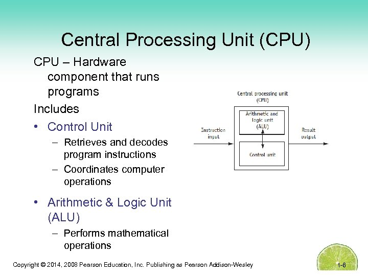 Central Processing Unit (CPU) CPU – Hardware component that runs programs Includes • Control