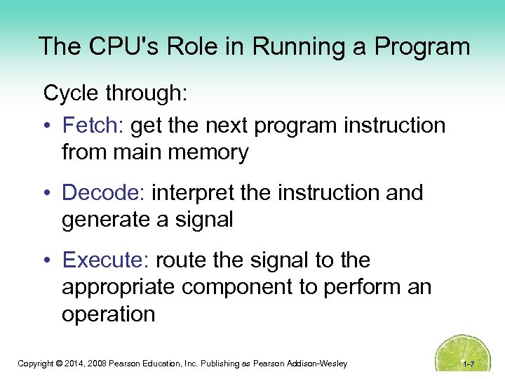 The CPU's Role in Running a Program Cycle through: • Fetch: get the next