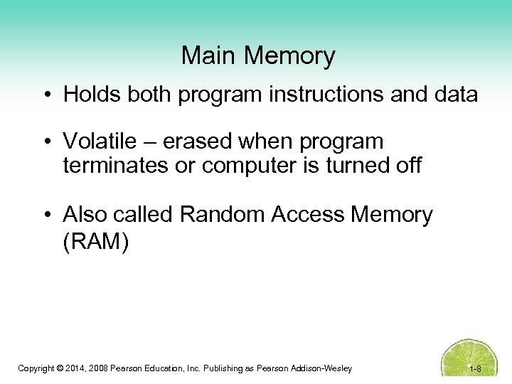 Main Memory • Holds both program instructions and data • Volatile – erased when