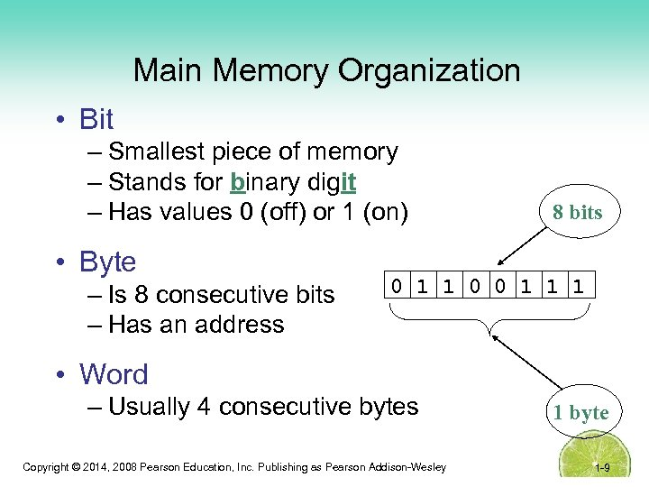 Main Memory Organization • Bit – Smallest piece of memory – Stands for binary