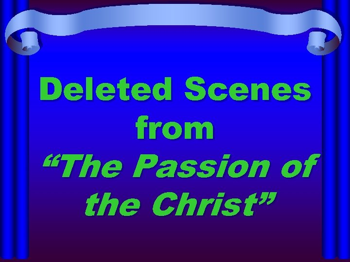 """Deleted Scenes from """"The Passion of the Christ"""""""