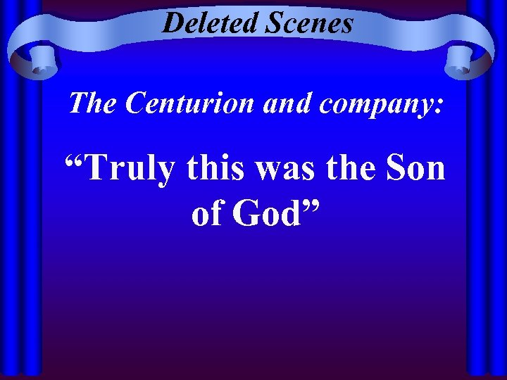 """Deleted Scenes The Centurion and company: """"Truly this was the Son of God"""""""
