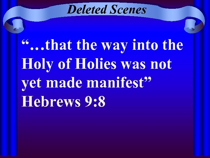 """Deleted Scenes """"…that the way into the Holy of Holies was not yet made"""