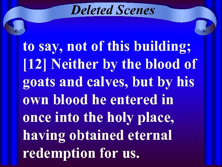 Deleted Scenes to say, not of this building; [12] Neither by the blood of