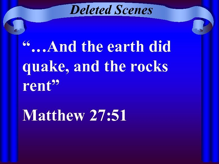 """Deleted Scenes """"…And the earth did quake, and the rocks rent"""" Matthew 27: 51"""