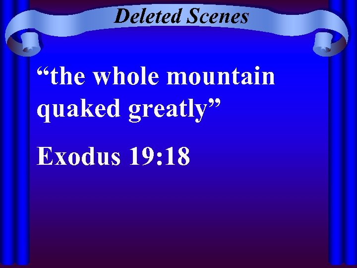 """Deleted Scenes """"the whole mountain quaked greatly"""" Exodus 19: 18"""