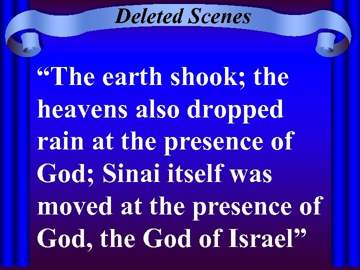 """Deleted Scenes """"The earth shook; the heavens also dropped rain at the presence of"""