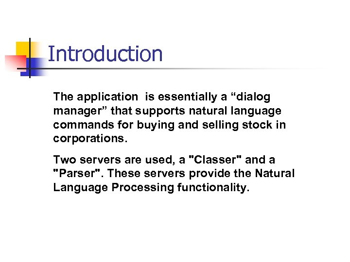 "Introduction The application is essentially a ""dialog manager"" that supports natural language commands for"