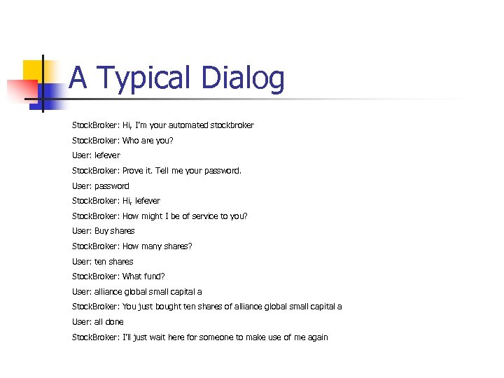 A Typical Dialog Stock. Broker: Hi, I'm your automated stockbroker Stock. Broker: Who are