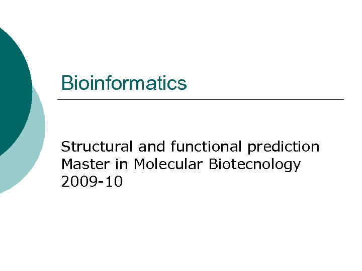 Bioinformatics Structural and functional prediction Master in Molecular Biotecnology 2009 -10
