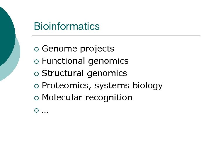 Bioinformatics Genome projects ¡ Functional genomics ¡ Structural genomics ¡ Proteomics, systems biology ¡