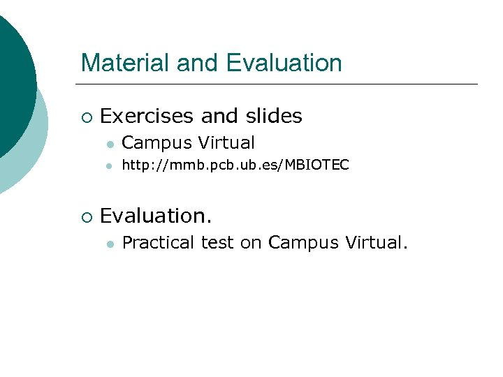 Material and Evaluation ¡ Exercises and slides l l ¡ Campus Virtual http: //mmb.