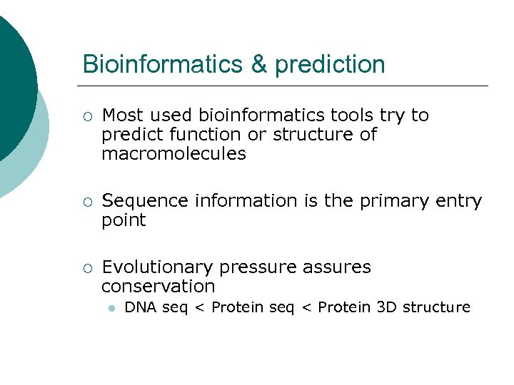 Bioinformatics & prediction ¡ Most used bioinformatics tools try to predict function or structure