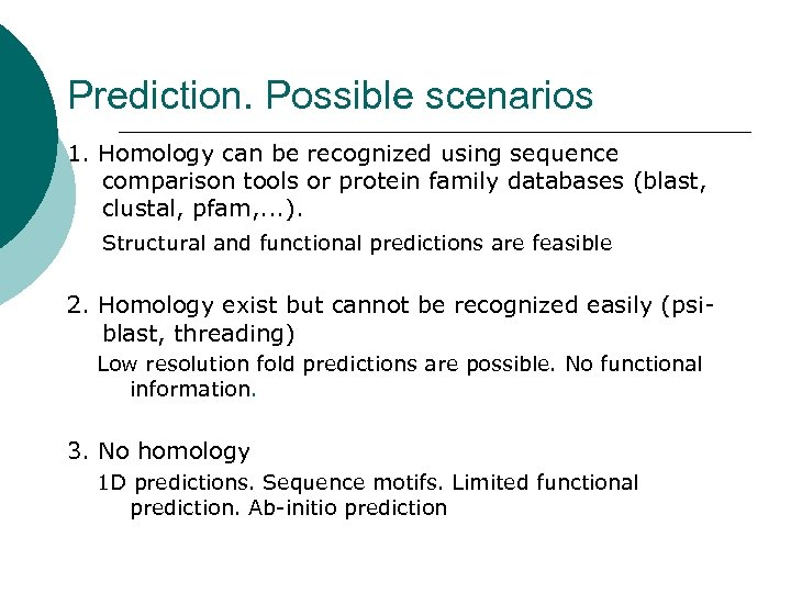 Prediction. Possible scenarios 1. Homology can be recognized using sequence comparison tools or protein