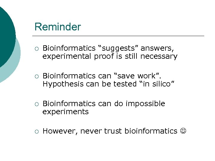 "Reminder ¡ Bioinformatics ""suggests"" answers, experimental proof is still necessary ¡ Bioinformatics can ""save"
