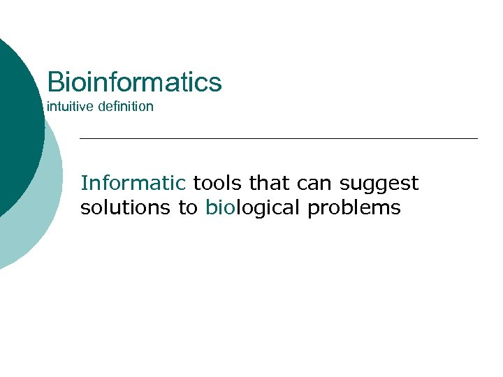 Bioinformatics intuitive definition Informatic tools that can suggest solutions to biological problems