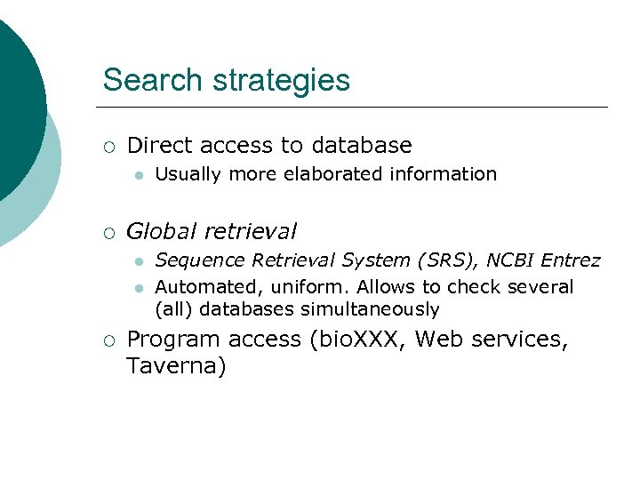 Search strategies ¡ Direct access to database l ¡ Global retrieval l l ¡