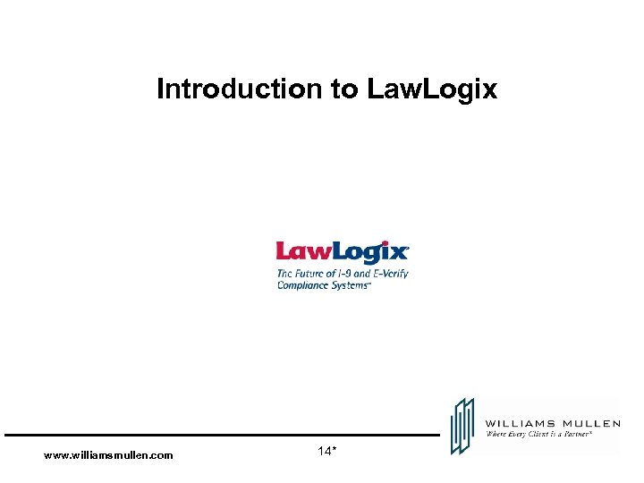 Introduction to Law. Logix www. williamsmullen. com 14*