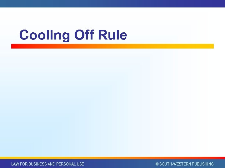 Cooling Off Rule LAW FOR BUSINESS AND PERSONAL USE © SOUTH-WESTERN PUBLISHING