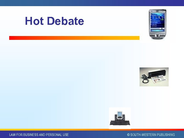 Hot Debate LAW FOR BUSINESS AND PERSONAL USE © SOUTH-WESTERN PUBLISHING